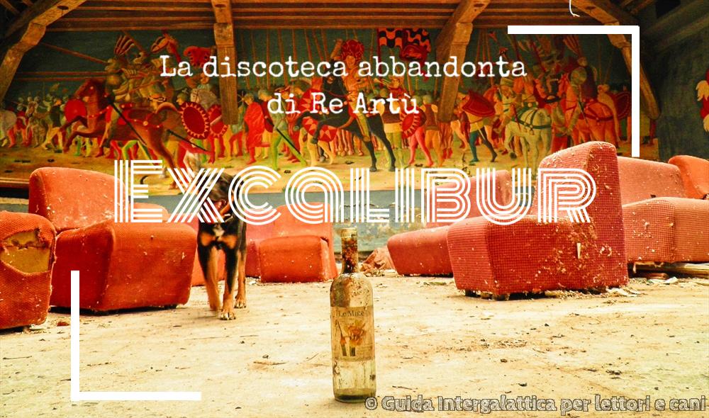 La discoteca abbandonata di Re Artù :  Excalibur!