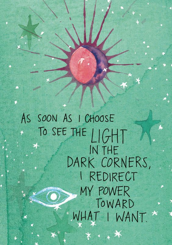 a green creative image with the words: As soon as I choose to see the light in the dark corners, I redirect my power towards what i want.