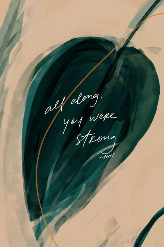 "a creative of a leaf with the words ""all along you were strong"" on it."