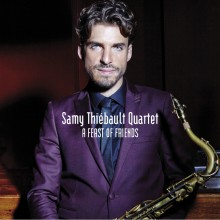 SAMY THIEBAULT QUARTET A FEAST OF FRIENDS