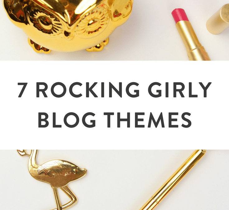 7 Girly Blog Themes I'm Digging Right Now