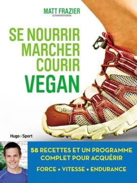 Se nourrir marcher courir vegan / Matt Frazier / Ed. Hugo Sport