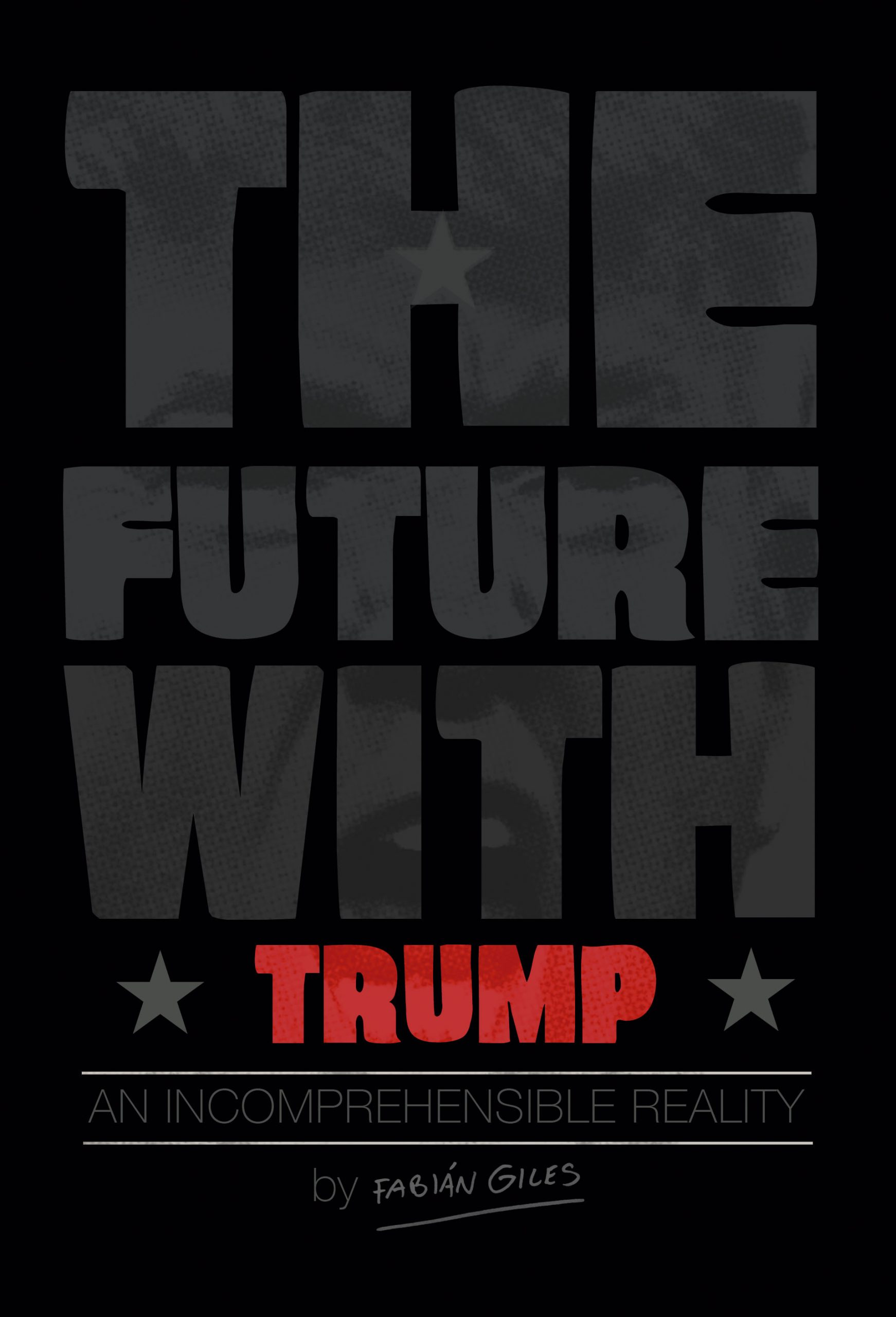 Fabián Giles The Future with Trump: An incomprehensible reality