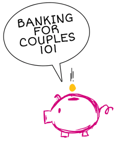 Banking for couples 101
