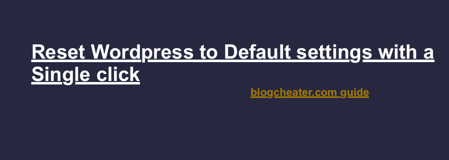 Reset WordPress Blog | Default Settings Reset WordPress Blog