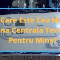 Care Este Cea Mai Buna Centrala Termica Pentru Mine In 2019?