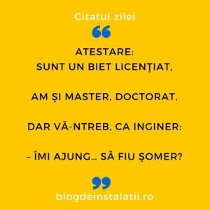 Atestare Sunt un biet licenţiat, Am şi master, doctorat, Dar vă-ntreb, ca inginer_ – Îmi ajung… să fiu şomer_