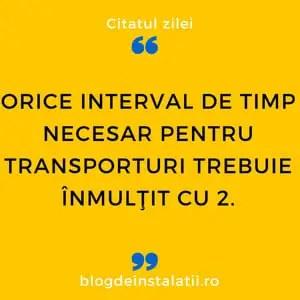 Orice interval de timp necesar pentru transporturi trebuie înmulţit cu 2.