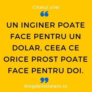 Un inginer poate face pentru un dolar ceea ce orice prost poate face pentru doi.