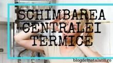 7 Lucruri De Știut Înainte De Schimbarea Centralei Termice pret schimbare centrala termica