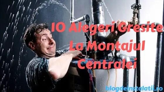 10 Alegeri Gresite La Montajul Centralei Termice
