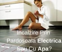 Incalzire Prin Pardoseala Electrica Sau Cu Apa_