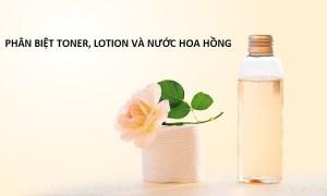 cách phân biệt toner và lotion như thế nào