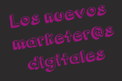Los nuevos marketer@s digitales