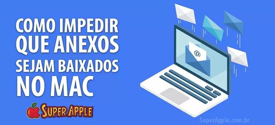 Como Impedir Que os Anexos de Email Sejam Baixados no Mail do Mac