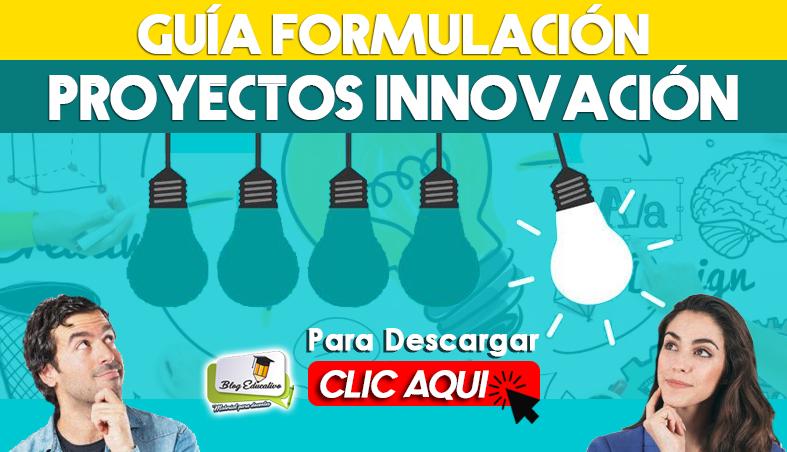 Guía Formulación de Proyectos de Innovación - Blog Educativo