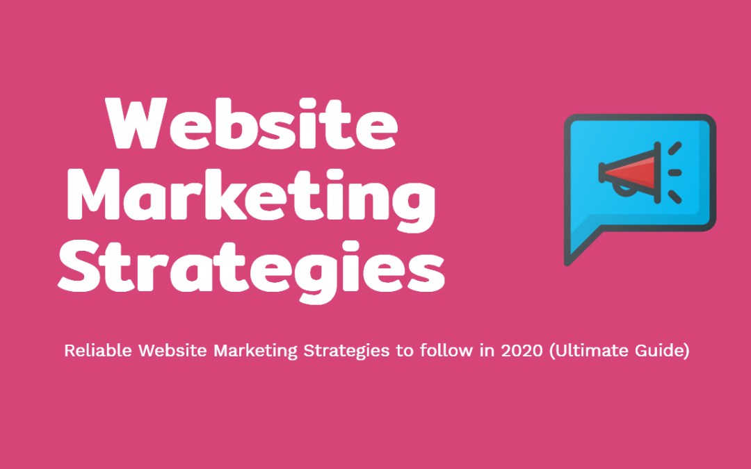 Reliable Website Marketing Strategies to follow in 2020 (Ultimate Guide)