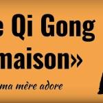Le Qi Gong Maison que ma mère adore