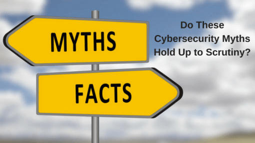 Do These Cybersecurity Myths Hold Up to Scrutiny-