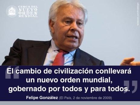"""""""El cambio de civilización conllevará un nuevo orden mundial, gobernado por todos y para todos"""". Felipe González (El País, 2 de noviembre de 2009)"""