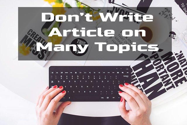 Don't Write Article on Many Topic -Blogging Mistakes