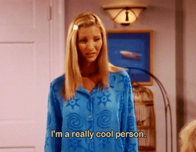 """Phoebe from """"Friends"""" meme with text: """"I'm a really cool person"""""""