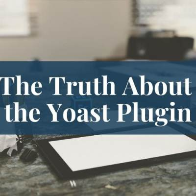The Importance of SEO and the Truth About the Yoast Plugin