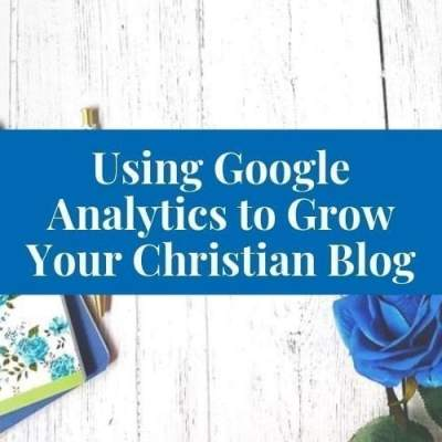 4 Ways to Use Google Analytics to Grow Your Christian Blog