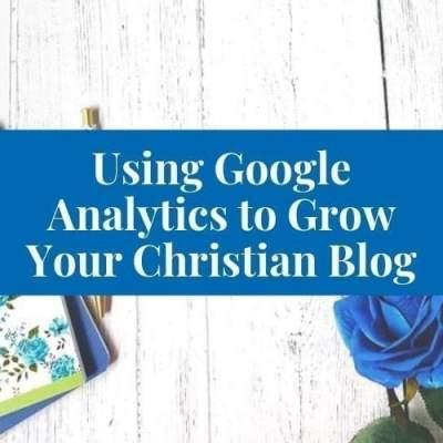 4 Ways to Use Google Analytics to Grow Your Christian Blog