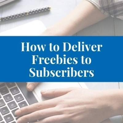 3 Easy Ways to Deliver Freebies to Your Subscribers