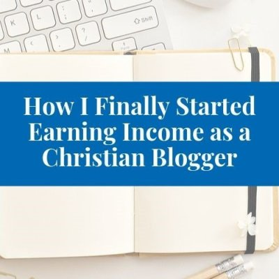 How I Finally Started Making Consistent Income with My Christian Blog