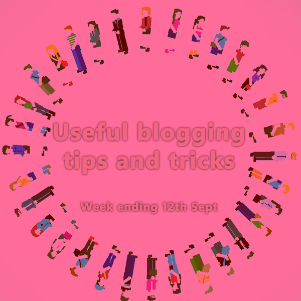 16 Useful blogging tips and tricks. Week ending 12th Sept