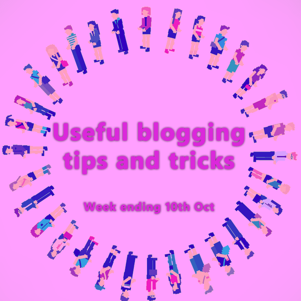 9 Useful blogging tips and tricks. Week ending 10th Oct