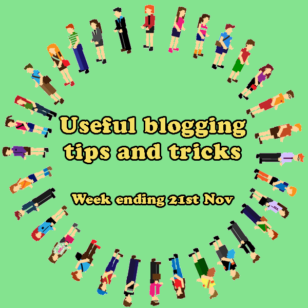 11 useful blogging tips and tricks. Week ending 14th November