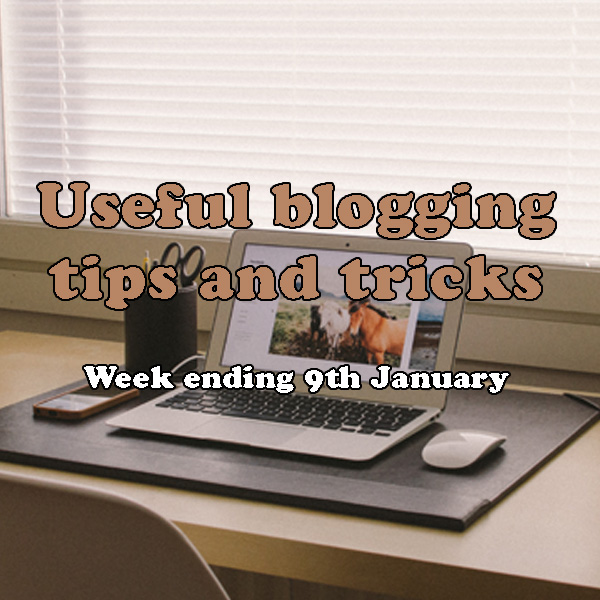 11 useful blogging tips and tricks. Week ending 9th January