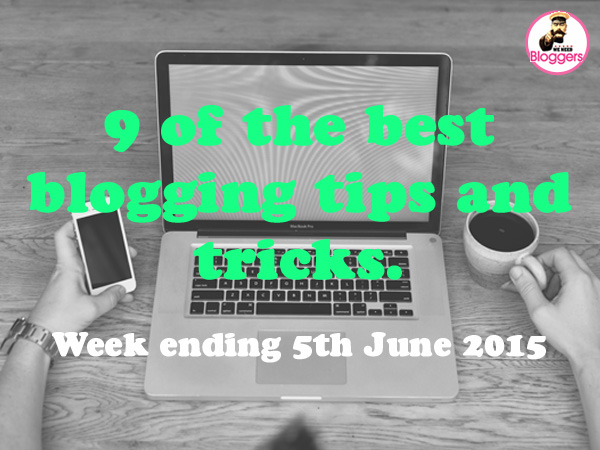 9 of the best blogging tips and tricks. Week ending 5th June 2015