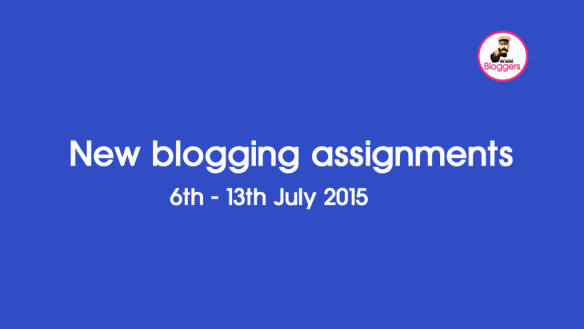 New blogging assignments 6th - 13th July 2015 #pbloggersUK #FbloggersUK #bbloggersuk