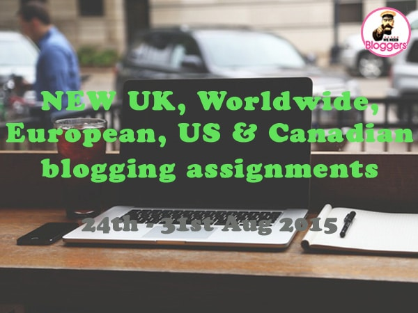 NEW UK, Worldwide, European & US blogging assignments 24th - 31st Aug 2015 (Bloggers wanted)