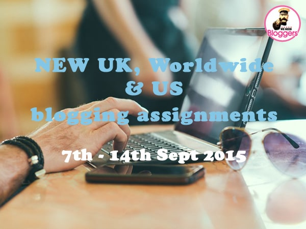 Bloggers wanted - NEW UK, Worldwide & US blogging assignments 7th - 14th Sept 2015