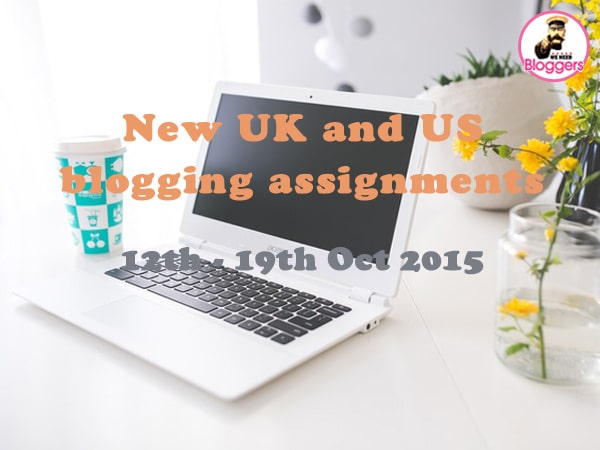 Bloggers wanted - NEW UK, Worldwide, European & US blogging assignments 12th - 19th Oct 2015