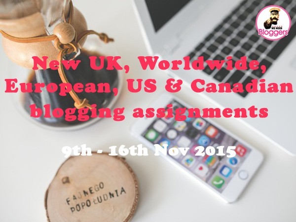 Bloggers wanted - 14 NEW UK, Worldwide, European & US blogging assignments 9th - 16th Nov 2015