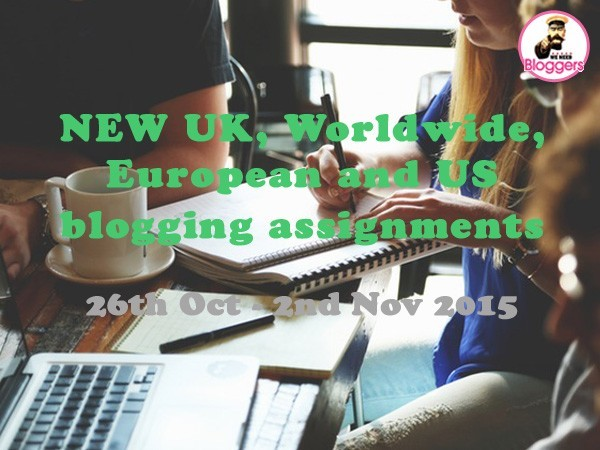 Bloggers wanted - 20 NEW UK, Worldwide, European & US blogging assignments 26th Oct - 2nd Nov 2015