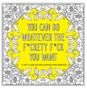 US blogging assignment: You Can Do Whatever The F*ckety F*ck You Want - Adult Coloring Book (US & Canadian bloggers)
