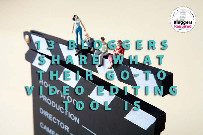 13 bloggers share what their go-to video editing tool is