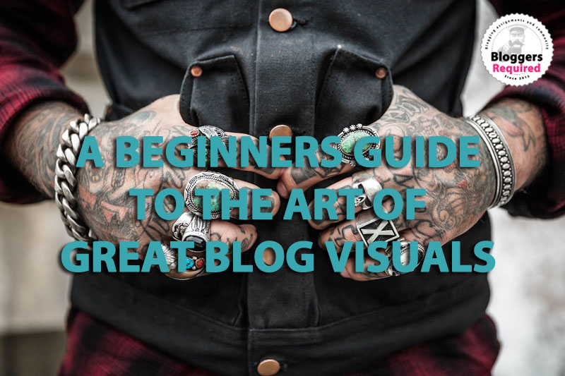 A Beginners Guide to the Art of Great Blog Visuals