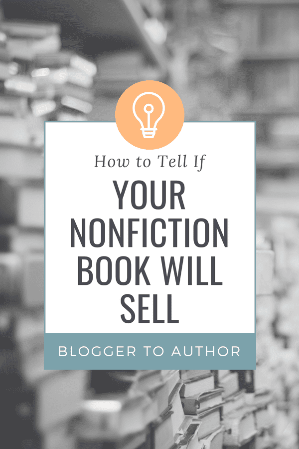 How to Tell if Your Book Will Sell: Don't waste your time writing a book no one will read! Here's how you can figure out if readers will want your book.