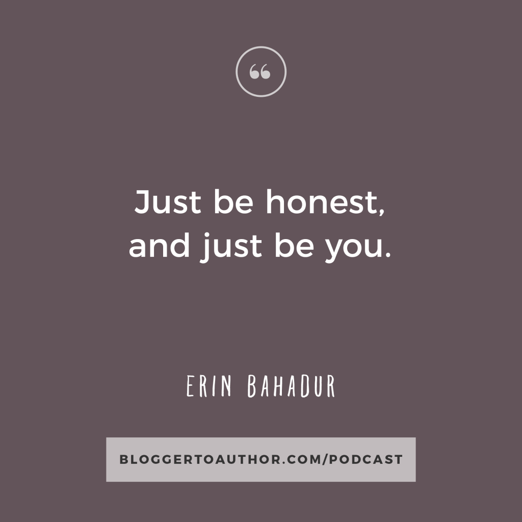 In Episode 7 of the Blogger to Author Podcast, Erin Bahadur tells you how you can be more authentic to help you connect with your readers. Don't miss it!