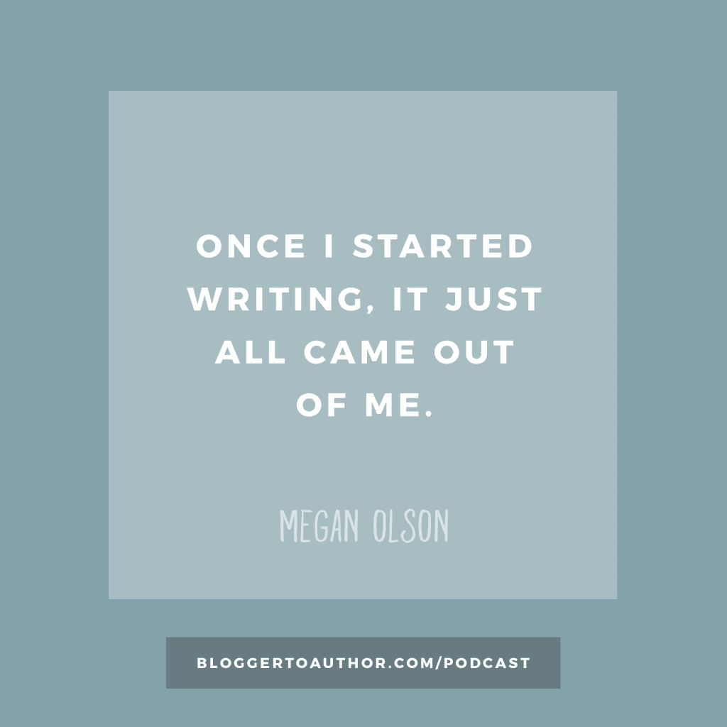 Blogger to Author Podcast Episode 22: From Personal Journey to Book to Full-Fledged Business with Megan Olson