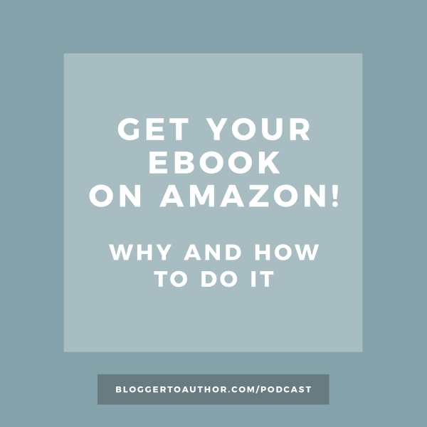 Episode 28 of the Blogger to Author Podcast - Get Your eBook on Amazon!