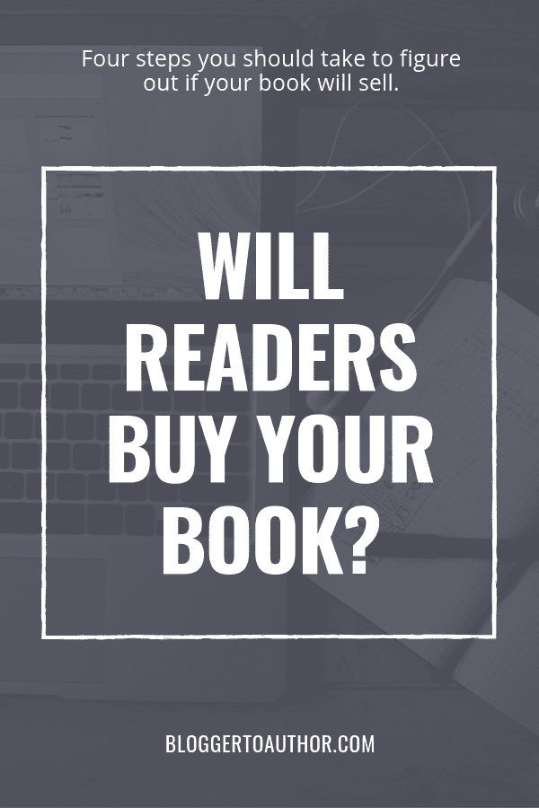 "Four steps that you should take to answer the question, ""Will readers buy your book?"" A must-read for any author who's concerned about future book sales."